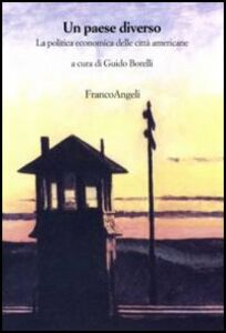 Foto Cover di Un paese diverso. La politica economica delle città americane, Libro di  edito da Franco Angeli