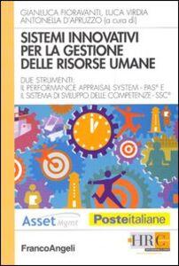 Libro Sistemi innovativi per la gestione delle risorse umane. Due strumenti: il performance appraisal system-Pas e il sistema di sviluppo delle competenze-Ssc