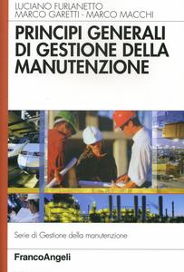 Libro Principi generali di gestione della manutenzione Luciano Furlanetto , Marco Garetti , Marco Macchi