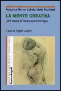 Libro La mente creativa. Dare anima all'anima in psicoterapia Francesca Morino Abbele , Maria Rita Parsi