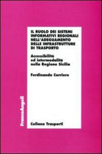 Libro Il ruolo dei sistemi informativi regionali nell'adeguamento delle infrastrutture di trasporto. Accessibilità ed intermodalità nella Regione Sicilia Ferdinando Corriere