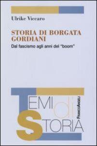Foto Cover di Storia di una borgata Gordiani. Dal fascismo agli anni del boom, Libro di Ulrike Viccaro, edito da Franco Angeli