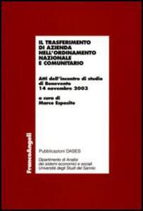 Il trasferimento di azienda nell'ordinamento nazionale e comunitario. Atti dell'incontro di studio (Benevento, 14 novembre 2003)