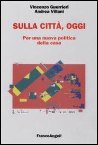 Foto Cover di Sulla città, oggi. Per una nuova politica della casa, Libro di Vincenzo Guerrieri,Andrea Villani, edito da Franco Angeli