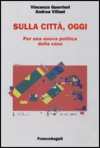 Libro Sulla città, oggi. Per una nuova politica della casa Vincenzo Guerrieri , Andrea Villani