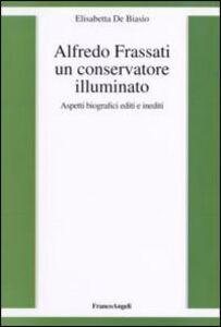 Alfredo Frassati un conservatore illuminato. Aspetti biografici editi e inediti