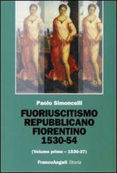 Fuoriuscitismo repubblicano fiorentino 1530-1554. Vol. 1: 1530-1537.