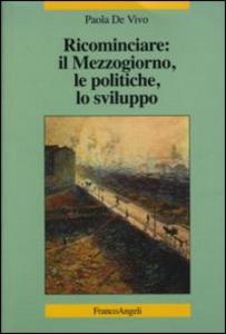 Libro Ricominciare: il Mezzogiorno, le politiche, lo sviluppo Paola De Vivo