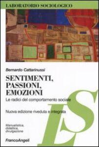 Libro Sentimenti, passioni, emozioni. Le radici del comportamento sociale Bernardo Cattarinussi