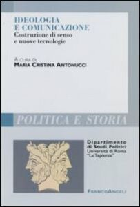 Libro Ideologia e comunicazione. Costruzione di senso e nuove tecnologie
