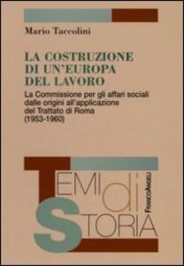 La costruzione di un'Europa del lavoro. La Commissione per gli affari sociali dalle origini all'applicazione del Trattato di Roma (1953-1960)