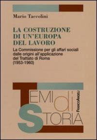 La La costruzione di un'Europa del lavoro. La Commissione per gli affari sociali dalle origini all'applicazione del Trattato di Roma (1953-1960) - Taccolini Mario - wuz.it