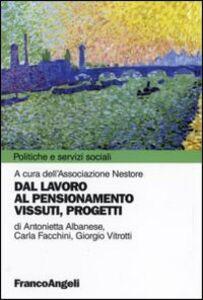 Libro Dal lavoro al pensionamento. Vissuti, progetti Antonietta Albanese , Carla Facchini , Giorgio Vitrotti