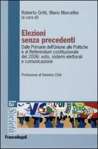 Elezioni senza precedenti. Dalla Primarie dell'Unione alle Politiche e al Referendum costituzionale del 2006: voto, sistemi elettorali e comunicazione