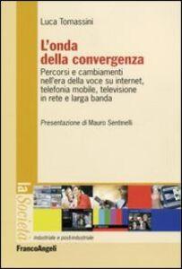 L' onda della convergenza. Percorsi e cambiamenti della voce su internet, telefonia mobile, televisione in rete e larga banda