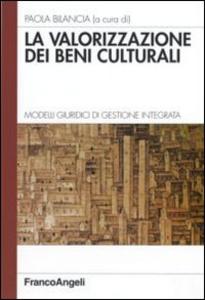 Libro La valorizzazione dei beni culturali. Modelli giuridici di gestione integrata
