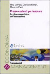 Foto Cover di Creare contesti per innovare. La dimensione fisica dell'innovazione, Libro di AA.VV edito da Franco Angeli