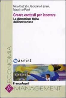 Creare contesti per innovare. La dimensione fisica dell'innovazione - Mina Distratis,Giordano Ferrari,Massimo Paoli - copertina