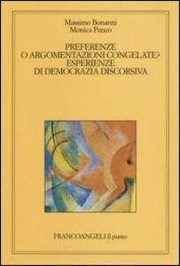 Libro Preferenze o argomentazioni congelate. Esperienze di democrazia discorsiva Massimo Bonanni , Monica Penco