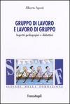 Gruppo di lavoro e lavoro di gruppo. Aspetti pedagogici e didattici
