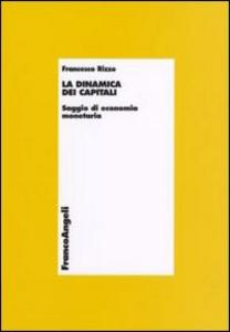 Libro La dinamica dei capitali. Saggio di economia monetaria Francesco Rizzo