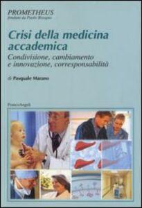 Foto Cover di Crisi della medicina accademica. Condivisione, cambiamento e innovazione, corresponsabilità, Libro di Pasquale Marano, edito da Franco Angeli