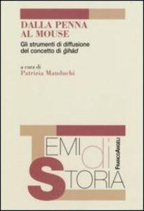 Foto Cover di Dalla penna al mouse. Gli strumenti di diffusione del concetto di gihad, Libro di  edito da Franco Angeli