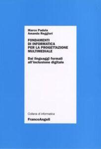 Libro Fondamenti di informatica per la progettazione multimediale. Dai linguaggi formali all'inclusione digitale Marco Padula , Amanda Reggiori