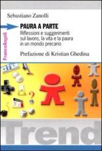 Libro Paura a parte. Riflessioni e suggerimenti sul lavoro, la vita e la paura in un mondo precario Sebastiano Zanolli