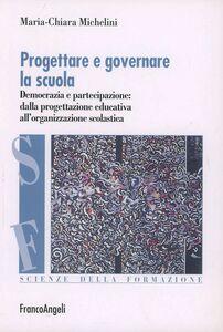 Libro Progettare e governare la scuola. Democrazia e partecipazione: dalla progettazione educativa all'organizzazione scolastica M. Chiara Michelini