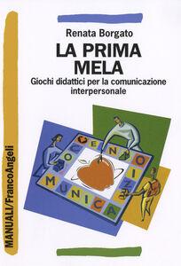 Libro La prima mela. Giochi didattici per la comunicazione interpersonale Renata Borgato