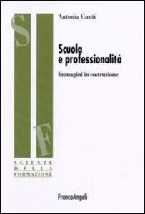 Foto Cover di Scuola e professionalità. Immagini in costruzione, Libro di Antonia Cunti, edito da Franco Angeli