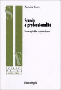 Libro Scuola e professionalità. Immagini in costruzione Antonia Cunti