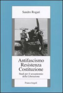 Libro Antifascismo, Resistenza, Costituzione. Studi per il sessantennio della Liberazione Sandro Rogari
