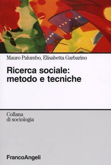 Ricerca sociale: metodo e tecniche - Mauro Palumbo,Elisabetta Garbarino - copertina
