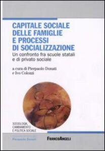 Libro Capitale sociale delle famiglie e processi di socializzazione. Un confronto fra scuole statali e di privato sociale