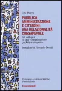 Libro Pubblica amministrazione e cittadini: una relazionalità consapevole. Gli sviluppi di una comunicazione pubblica integrata Gea Ducci