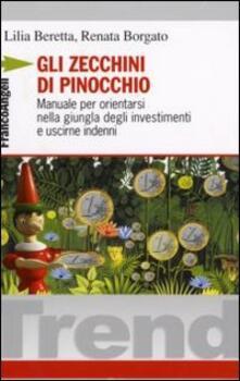 Gli zecchini di Pinocchio. Manuale per orientarsi nella giungla degli investimenti e uscirne indenni - Lilia Beretta,Renata Borgato - copertina