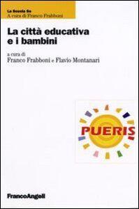 Foto Cover di La città educativa e i bambini, Libro di  edito da Franco Angeli