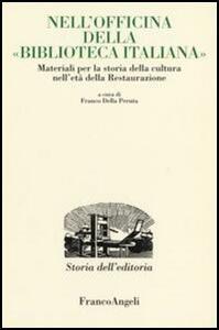Nell'officina della «Biblioteca italiana». Materiali per la storia della cultura nell'età della Restaurazione