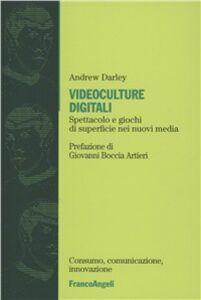 Foto Cover di Videoculture digitali. Spettacoli e giochi di superficie nei nuovi media, Libro di Andrew Darley, edito da Franco Angeli