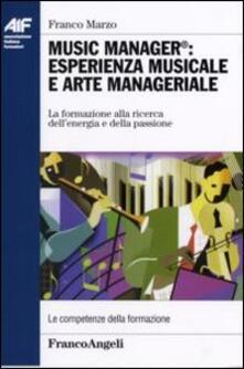 Music manager: esperienza musicale e arte manageriale. La formazione alla ricerca dell'energia e della passione - Franco Marzo - copertina
