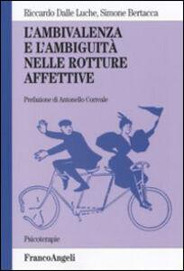 Libro L' ambivalenza e l'ambiguità nelle rotture affettive Riccardo Dalle Luche , Simone Bertacca