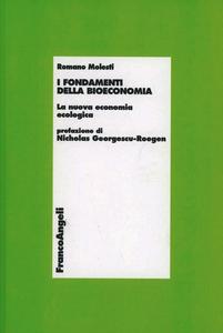 Libro I fondamenti della bioeconomia. La nuova economia ecologica Romano Molesti