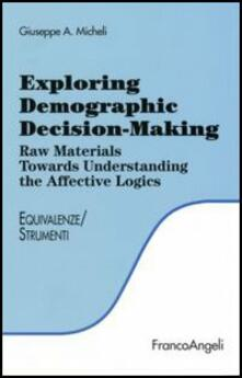 Exploring demographic decision-making. Raw materials towards understanding the effective logics - Giuseppe A. Micheli - copertina