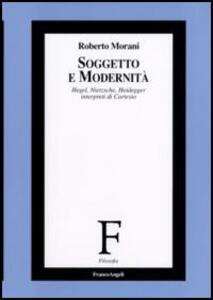 Soggetto e modernità. Hegel, Nietzsche, Heidegger interpreti di Cartesio