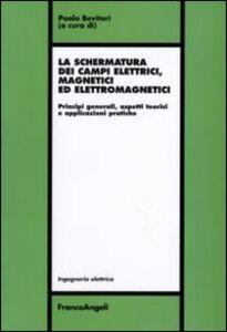 Libro La schermatura dei campi elettrici, magnetici ed elettromagnetici. Principi generali, aspetti teorici e applicazioni pratiche