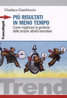 Più risultati in meno tempo. Come migliorare la gestione delle proprie attività lavorative - Gianluca Gambirasio - copertina