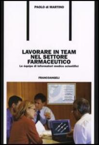 Lavorare in team nel settore farmaceutico. Le équipe di informatori medico scientifici