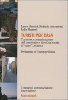 Turisti per casa. Turismo, comunicazione del territorio e identità locali: il «caso» Levanto - Laura Gemini,Stefania Antonioni,Lella Mazzoli - copertina